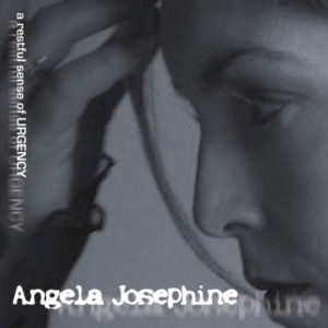 Angela Josephine - a restful sense of URGENCY